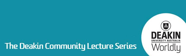 Deakin Lecture Series Banner