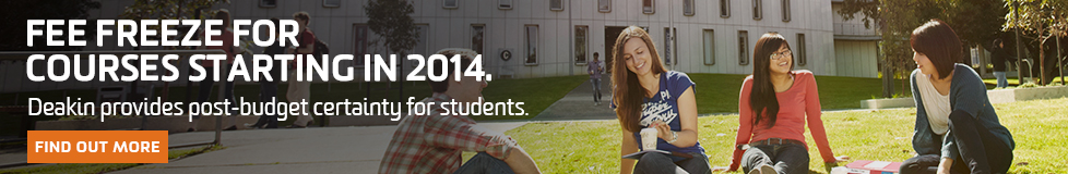 Fee freeze for courses starting in 2014. Deakin provides post-budget certainty for students. Find out more.